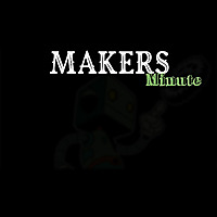 Makers Minute