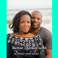 Better 2gether with Dennis and Loni C.