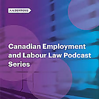 Dentons Canadian Employment and Labour Law Podcast