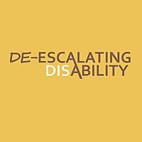 De-Escalating Disability