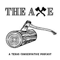 The Axe: A Texas Conservative Podcast