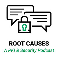Root Causes: A PKI & Security Podcast