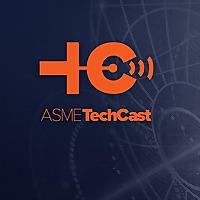 ASME TechCast | Mechanical Engineering Mag