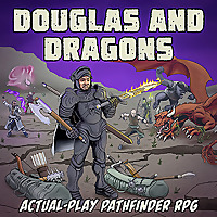 Douglas and Dragons: An Actual-Play Pathfinder Podcast