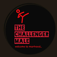 The Challenger Male | Welcome to Manhood