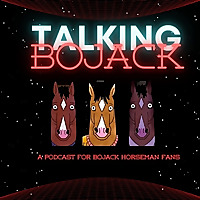 Talking Bojack: A Bojack Horseman Podcast
