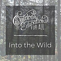Into the Wild | Outdoor Education for All