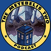The Metebelis Two - A Doctor Who Podcast