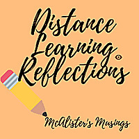 Distance Learning Reflections - McAlister's Musings