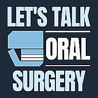Let's Talk Oral Surgery