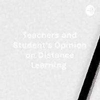 Teachers and Student's Opinion on Distance Learning