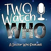 Two Watch Who - A Doctor Who Podcast