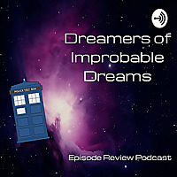 Doctor Who: Dreamers of Improbable Dreams - Episode Reviews