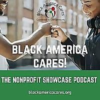 Black America Cares | Nonprofit Showcase Podcast