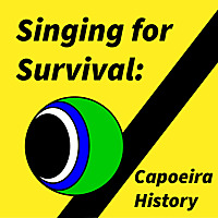 Singing for Survival: Capoeira History