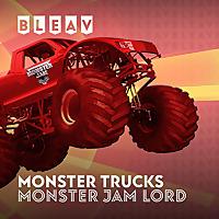 Bleav in Monster Trucks with Monster Jam Lord