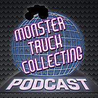 Monster Truck Collecting Podcast