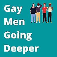 Gay Men Going Deeper