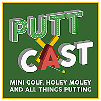 Puttcast | Mini Golf, Holey Moley & All Things Putting