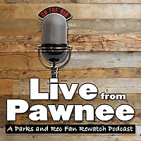 Live from Pawnee: A Parks and Recreation Fan Rewatch Podcast