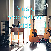 Music podcast for kids