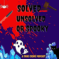 Solved, Unsolved or Spooky | A True Crime Podcast
