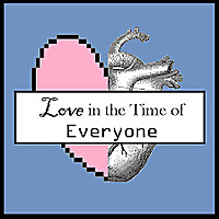 Love in the Time of Everyone