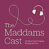 The Maddams-cast - all about food, foraging, people and the planet.