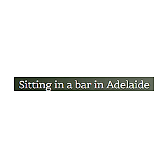 Sitting in a bar in Adelaide