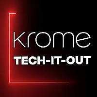 Krome Cast: Tech-IT-Out