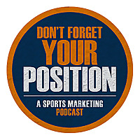 Don't Forget Your Position | A Sports Marketing Podcast
