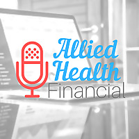 The Allied Health Financial Podcast   Personal Finance, Budgeting, Debt Repayment, Insurance