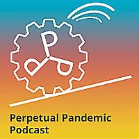 Perpetual Pandemic Podcast