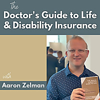 Doctor's Guide to Life & Disability Insurance with Aaron Zelman