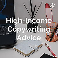High-Income Copywriting Advice