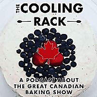 The Cooling Rack | A podcast about The Great Canadian Baking Show