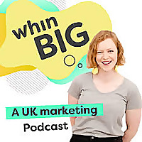 Whin Big | A UK Marketing Podcast