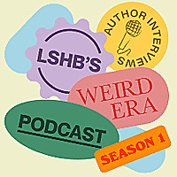 LSHB's Weird Era Podcast