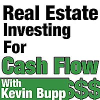 Real Estate Investing for Cash Flow with Kevin Bupp