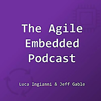 The Agile Embedded Podcast