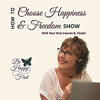 How To Choose Happiness and Freedom