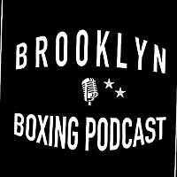 BROOKLYN BOXING PODCAST