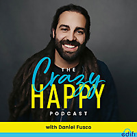 The Crazy Happy Podcast With Daniel Fusco