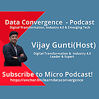 Learn Data Convergence Micro Podcast : Digital Transformation, Industry 4.0 & Emerging Technolog