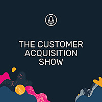 The Customer Acquisition Podcast