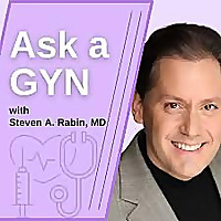 Ask a GYN - With Steven A. Rabin, MD, FACOG