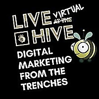 Live at the Hive | Digital Marketing from the Trenches