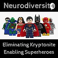 Neurodiversity - Eliminating Kryptonite ; Enabling Superheroes