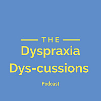 Dyspraxia Dys-cussions Podcast
