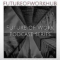 Future of Work Hub Podcast Series